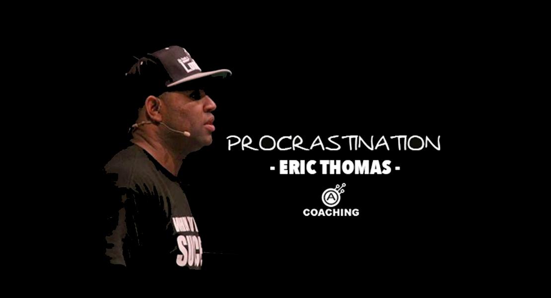 Autentiks_Eric_Thomas_Procrastination_1110px